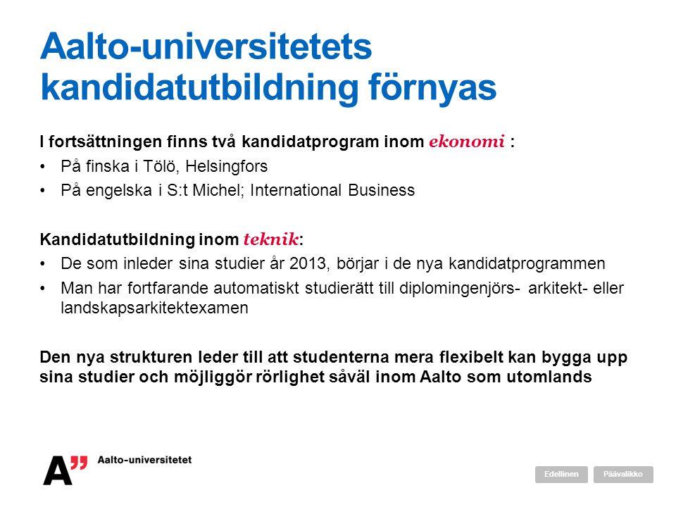 Aalto-universitetets kandidatutbildning förnyas I fortsättningen finns två kandidatprogram inom ekonomi : På finska i Tölö, Helsingfors På engelska i