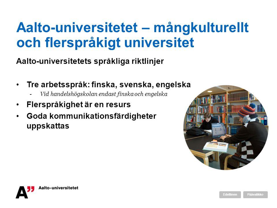 Aalto-universitetet – mångkulturellt och flerspråkigt universitet Aalto-universitetets språkliga riktlinjer Tre arbetsspråk: finska, svenska, engelska