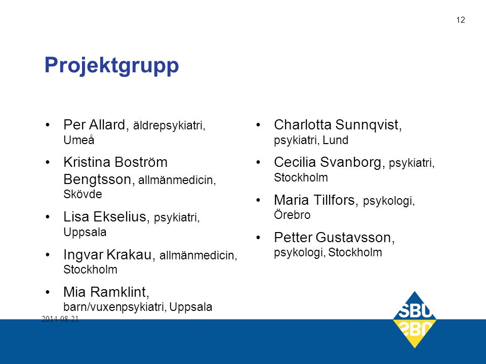 Projektgrupp Per Allard, äldrepsykiatri, Umeå Kristina Boström Bengtsson, allmänmedicin, Skövde Lisa Ekselius, psykiatri, Uppsala Ingvar Krakau, allmä