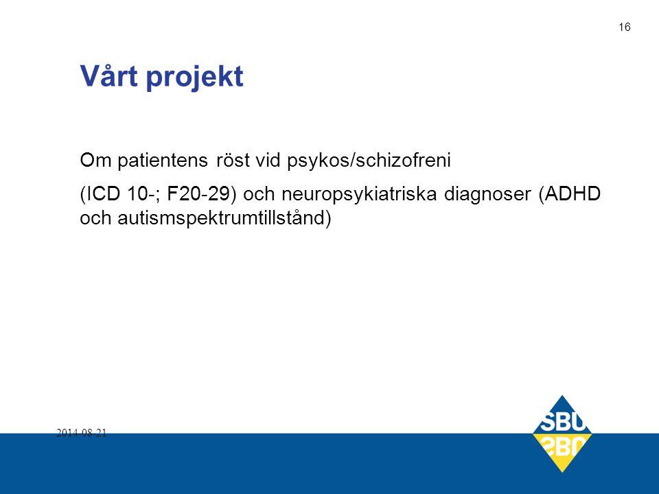 Vårt projekt Om patientens röst vid psykos/schizofreni (ICD 10-; F20-29) och neuropsykiatriska diagnoser (ADHD och autismspektrumtillstånd) 2014-08-21