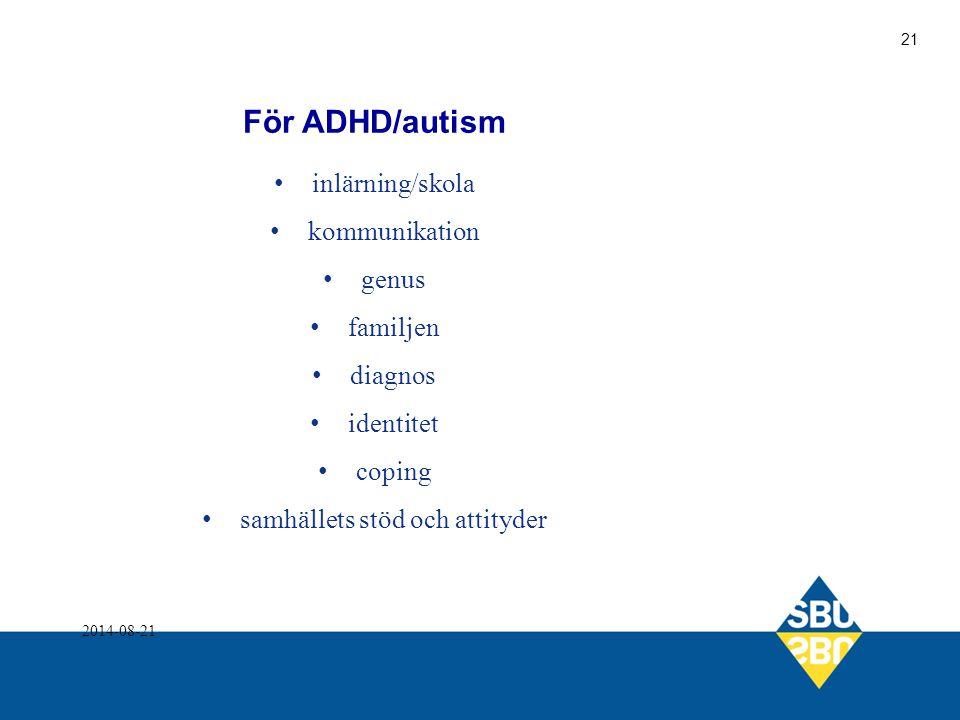 För ADHD/autism inlärning/skola kommunikation genus familjen diagnos identitet coping samhällets stöd och attityder 2014-08-21 21