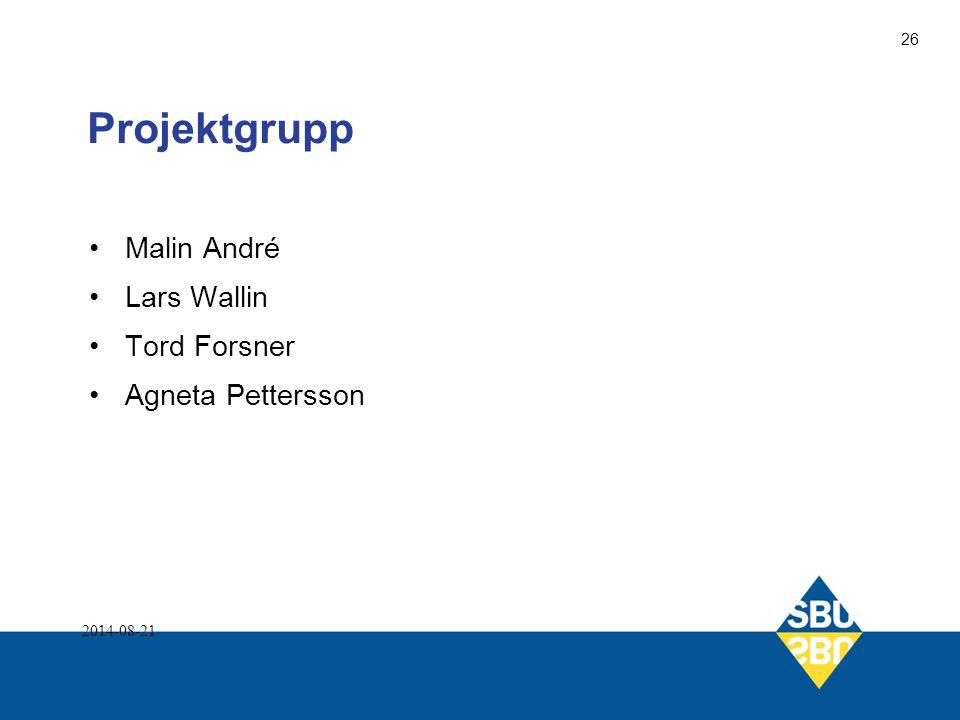 Projektgrupp Malin André Lars Wallin Tord Forsner Agneta Pettersson 2014-08-21 26