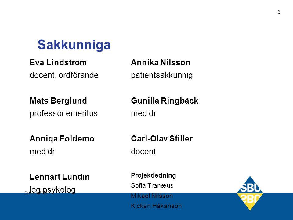 Sakkunniga Eva Lindström docent, ordförande Mats Berglund professor emeritus Anniqa Foldemo med dr Lennart Lundin leg psykolog Annika Nilsson patients