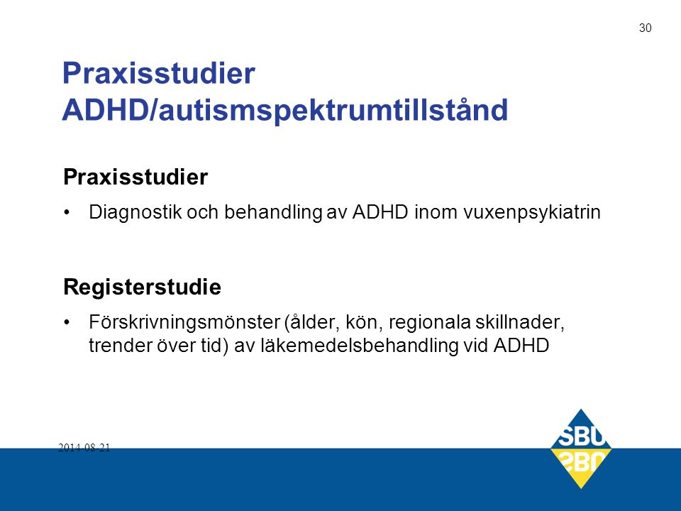 Praxisstudier ADHD/autismspektrumtillstånd Praxisstudier Diagnostik och behandling av ADHD inom vuxenpsykiatrin Registerstudie Förskrivningsmönster (å