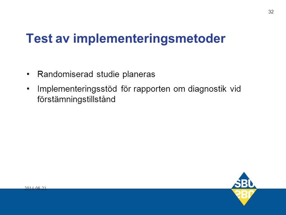 Test av implementeringsmetoder Randomiserad studie planeras Implementeringsstöd för rapporten om diagnostik vid förstämningstillstånd 2014-08-21 32