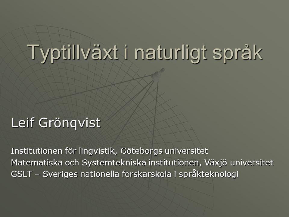 Typtillväxt i naturligt språk Leif Grönqvist Institutionen för lingvistik, Göteborgs universitet Matematiska och Systemtekniska institutionen, Växjö u