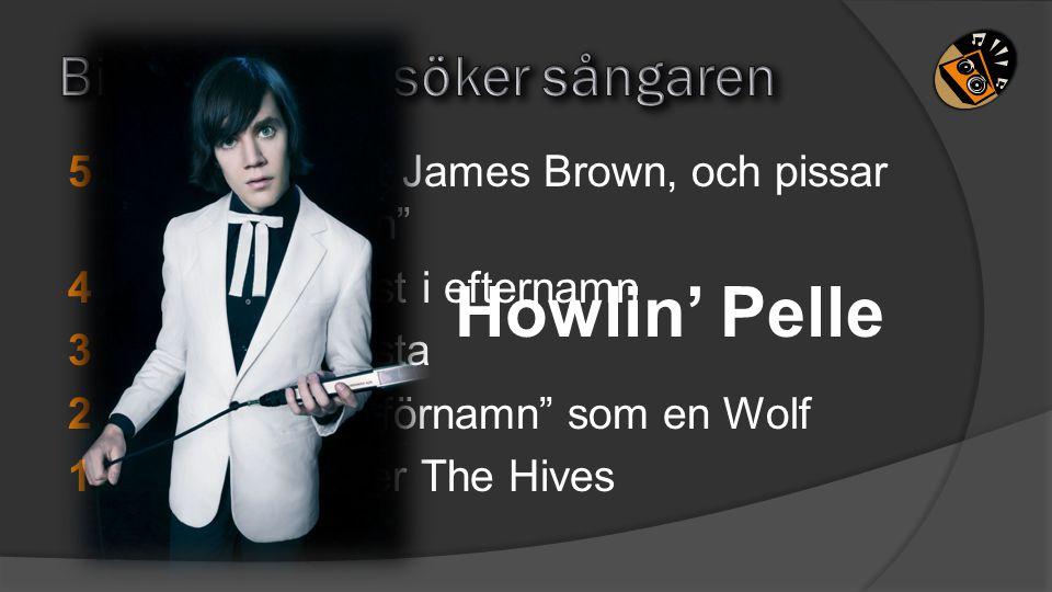 """5""""Han är en vit James Brown, och pissar på Jantelagen"""" 4 Heter Almqvist i efternamn 3Född i Fagersta 2Har samma """"förnamn"""" som en Wolf 1Gruppen heter T"""