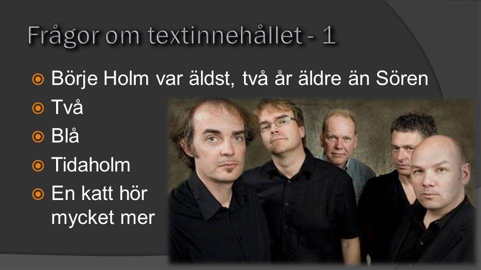  Börje Holm var äldst, två år äldre än Sören  Två  Blå  Tidaholm  En katt hör mycket mer
