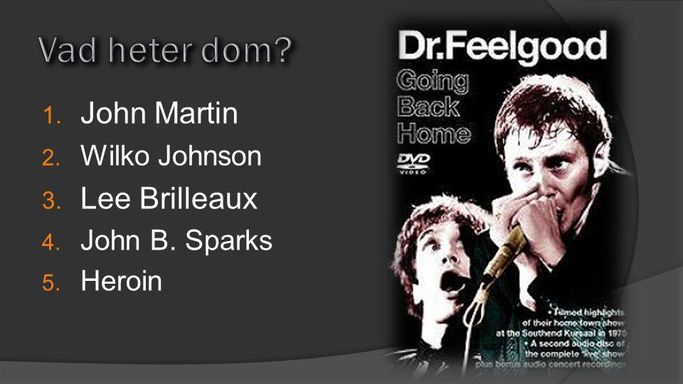 1. John Martin 2. Wilko Johnson 3. Lee Brilleaux 4. John B. Sparks 5. Heroin