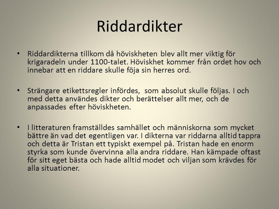 Riddardikter Riddardikterna tillkom då höviskheten blev allt mer viktig för krigaradeln under 1100-talet. Höviskhet kommer från ordet hov och innebar