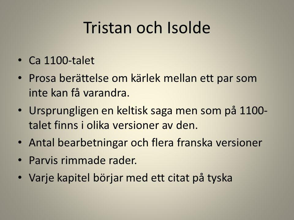 Tristan och Isolde Ca 1100-talet Prosa berättelse om kärlek mellan ett par som inte kan få varandra. Ursprungligen en keltisk saga men som på 1100- ta