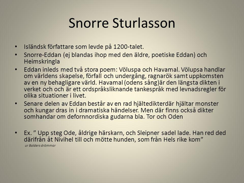 Snorre Sturlasson Isländsk författare som levde på 1200-talet. Snorre-Eddan (ej blandas ihop med den äldre, poetiske Eddan) och Heimskringla Eddan inl