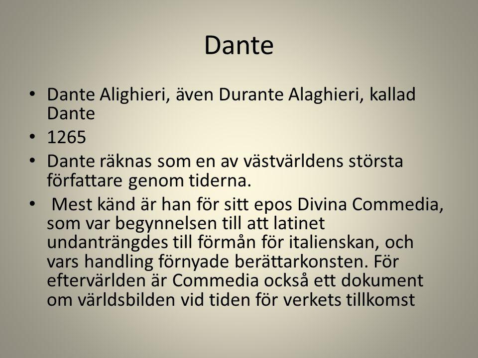 Dante Dante Alighieri, även Durante Alaghieri, kallad Dante 1265 Dante räknas som en av västvärldens största författare genom tiderna. Mest känd är ha