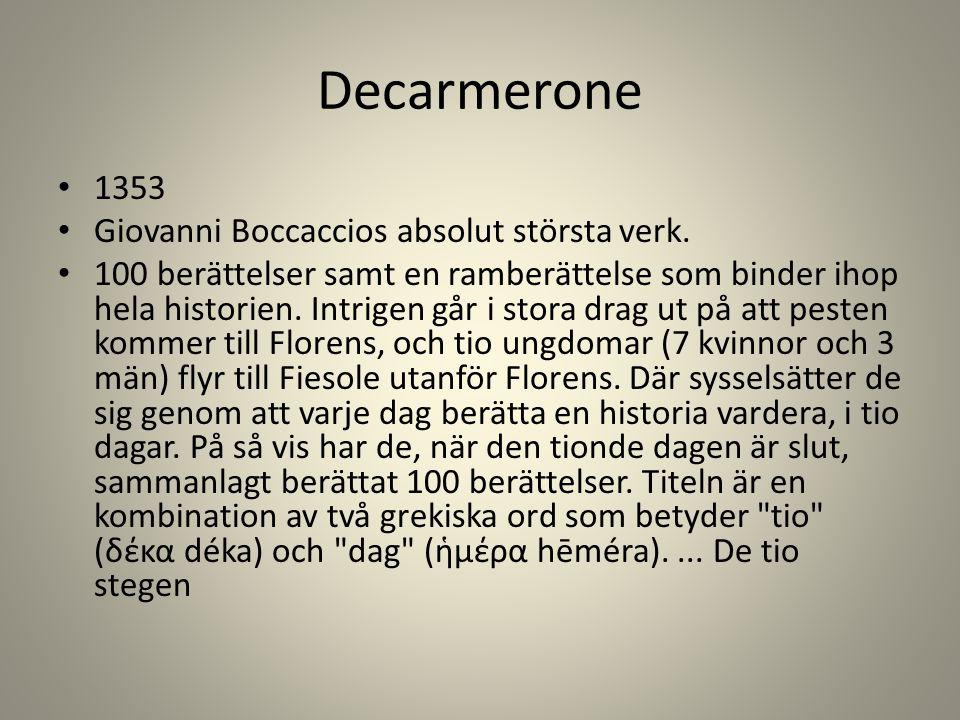 Decarmerone 1353 Giovanni Boccaccios absolut största verk. 100 berättelser samt en ramberättelse som binder ihop hela historien. Intrigen går i stora