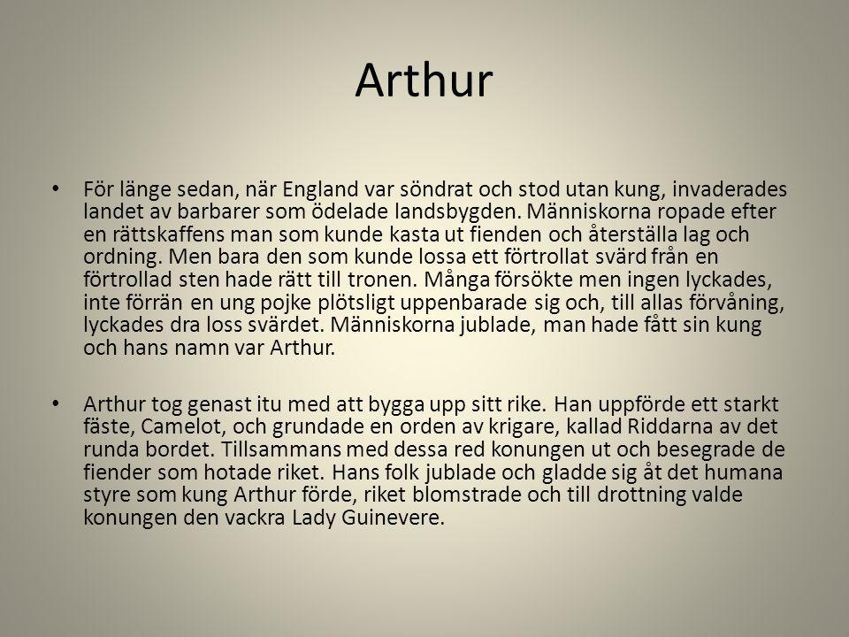 Arthur För länge sedan, när England var söndrat och stod utan kung, invaderades landet av barbarer som ödelade landsbygden. Människorna ropade efter e