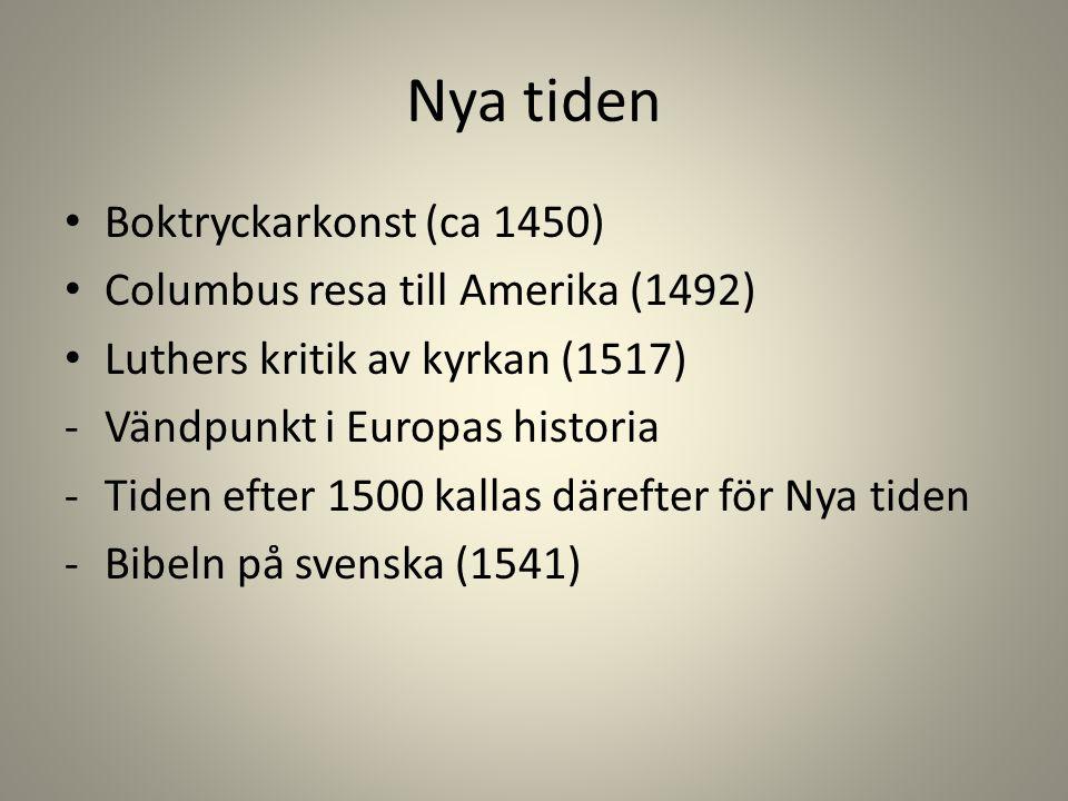 Nya tiden Boktryckarkonst (ca 1450) Columbus resa till Amerika (1492) Luthers kritik av kyrkan (1517) -Vändpunkt i Europas historia -Tiden efter 1500