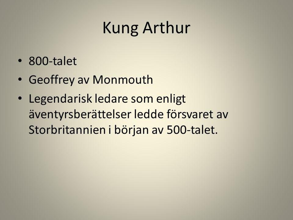 Kung Arthur 800-talet Geoffrey av Monmouth Legendarisk ledare som enligt äventyrsberättelser ledde försvaret av Storbritannien i början av 500-talet.
