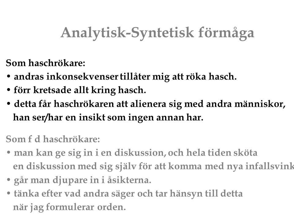 Analytisk-Syntetisk förmåga Som haschrökare: andras inkonsekvenser tillåter mig att röka hasch. förr kretsade allt kring hasch. detta får haschrökaren