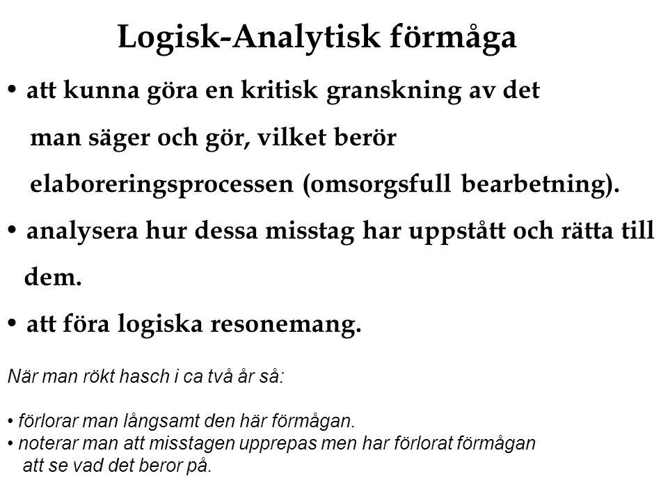 Logisk-Analytisk förmåga att kunna göra en kritisk granskning av det man säger och gör, vilket berör elaboreringsprocessen (omsorgsfull bearbetning).