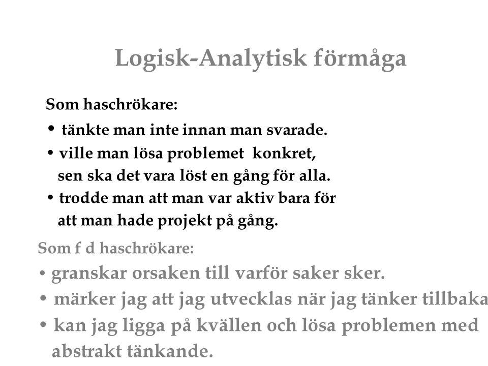 Logisk-Analytisk förmåga Som haschrökare: tänkte man inte innan man svarade. ville man lösa problemet konkret, sen ska det vara löst en gång för alla.