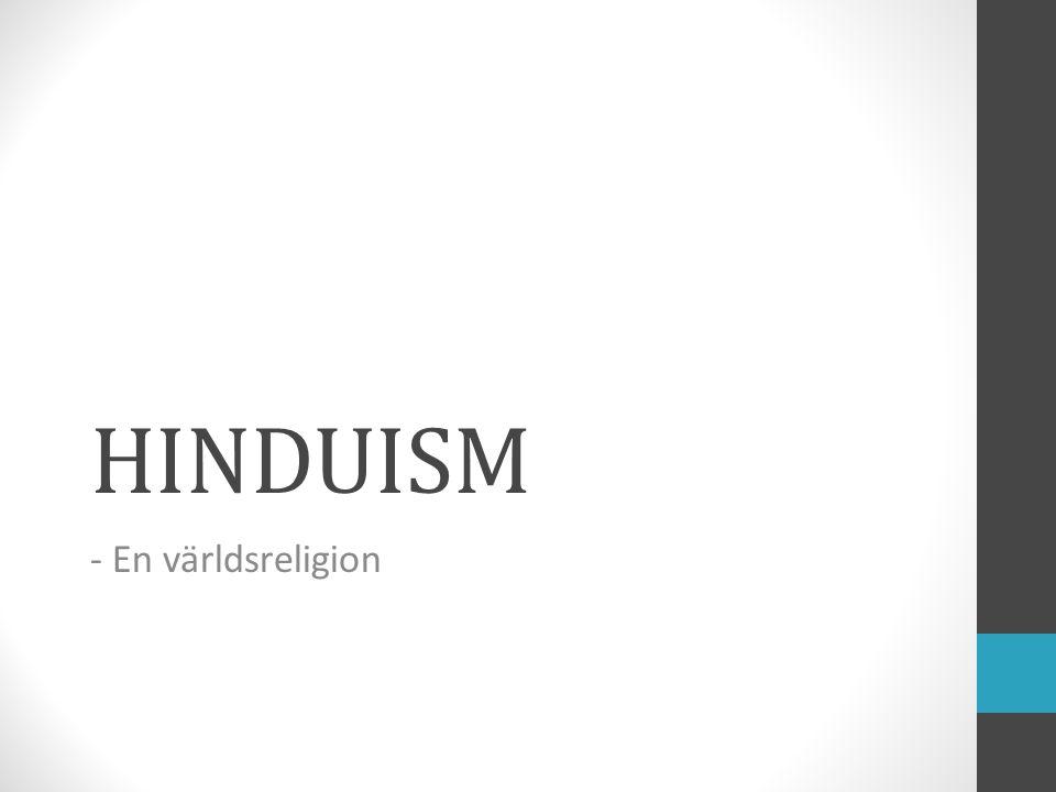GRUNDFAKTA Är Indiens huvudreligion Ca 80% är hinduer ( ca 1 miljard indier ) Är en levande och färgstark religion Har månggudatro, dvs man tror på många gudar