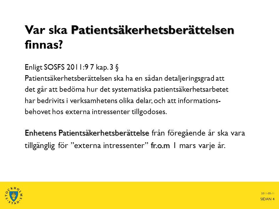 Patientsäkerhetsberättelsen Var ska Patientsäkerhetsberättelsen finnas? Enligt SOSFS 2011:9 7 kap. 3 § Patientsäkerhetsberättelsen ska ha en sådan det