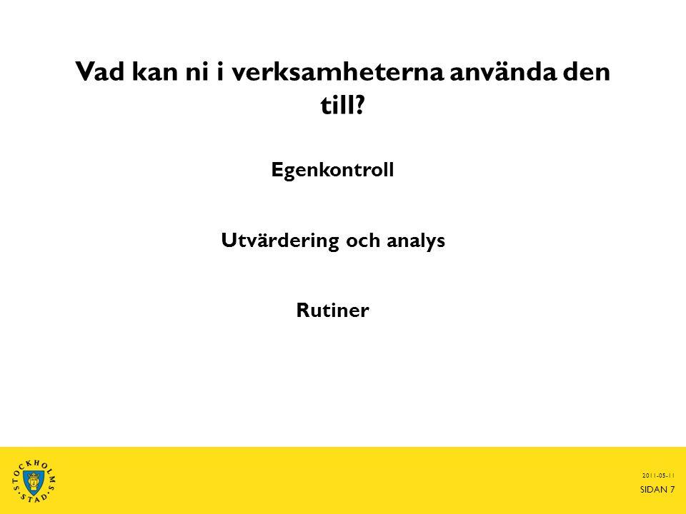 Vad kan ni i verksamheterna använda den till? Egenkontroll Utvärdering och analys Rutiner 2011-05-11 SIDAN 7