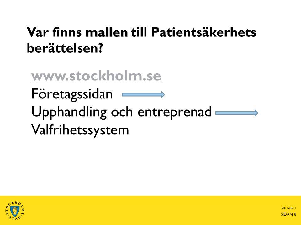mallen Var finns mallen till Patientsäkerhets berättelsen? 2011-05-11 SIDAN 8 www.stockholm.se Företagssidan Upphandling och entreprenad Valfrihetssys
