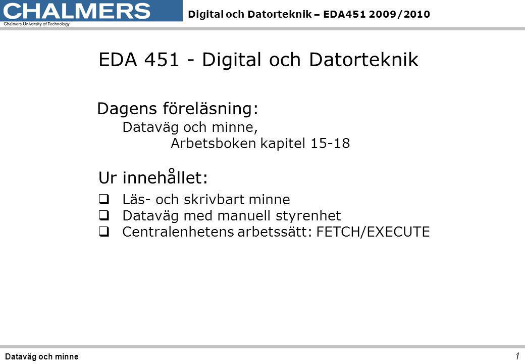 Digital och Datorteknik – EDA451 2009/2010 32 Dataväg och minne Exempel: LDAA #data OP-koddata Instruktionsformat StateRTNStyrsignalerKommentar 0PC→MA, PC+1→PC OE PC =1, LD MA =1, IncPC=1.