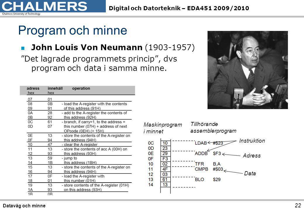 """Digital och Datorteknik – EDA451 2009/2010 n John Louis Von Neumann (1903-1957) """"Det lagrade programmets princip"""", dvs program och data i samma minne."""