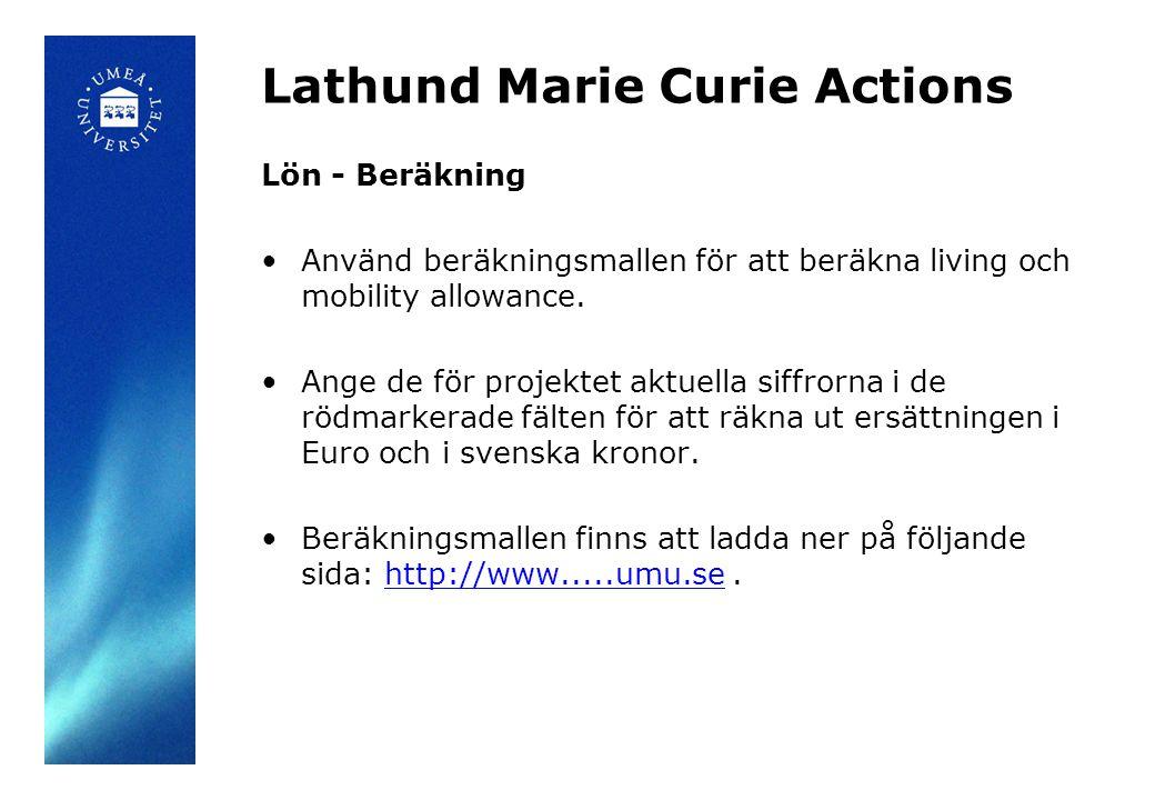 Lathund Marie Curie Actions Lön - Tidpunkter för utbetalningar Lön (living allowance) utbetalas till den anställde MC forskaren månadsvis i svenska kronor som månadslön.