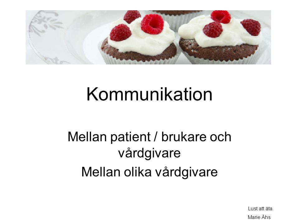 Kommunikation Mellan patient / brukare och vårdgivare Mellan olika vårdgivare Lust att äta Marie Åhs
