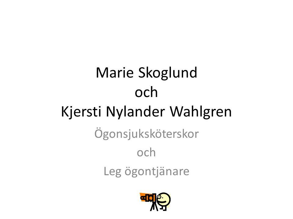 Marie Skoglund och Kjersti Nylander Wahlgren Ögonsjuksköterskor och Leg ögontjänare