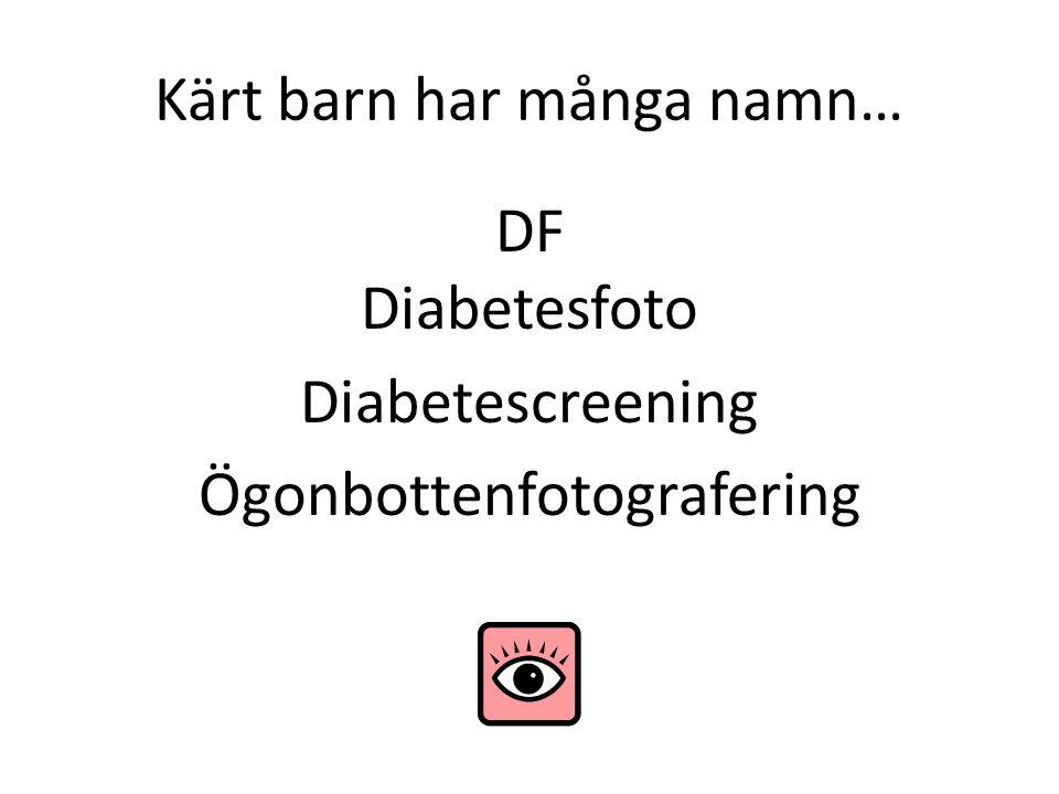 Kärt barn har många namn… DF Diabetesfoto Diabetescreening Ögonbottenfotografering