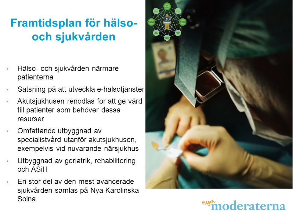 Hälso- och sjukvården närmare patienterna Satsning på att utveckla e-hälsotjänster Akutsjukhusen renodlas för att ge vård till patienter som behöver d