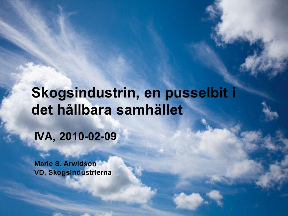 Skogsindustrin, en pusselbit i det hållbara samhället IVA, 2010-02-09 Marie S. Arwidson VD, Skogsindustrierna