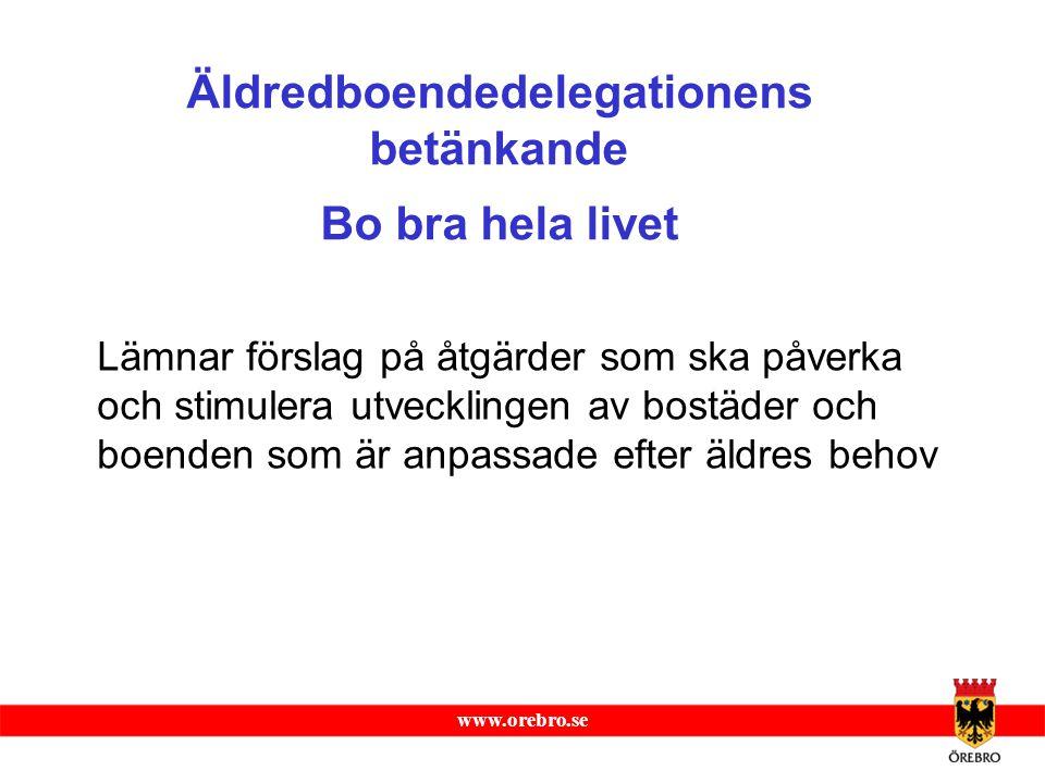 www.orebro.se Äldredboendedelegationens betänkande Bo bra hela livet Lämnar förslag på åtgärder som ska påverka och stimulera utvecklingen av bostäder
