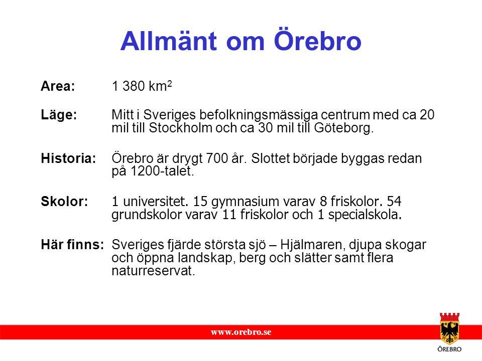 www.orebro.se Allmänt om Örebro Area: 1 380 km 2 Läge: Mitt i Sveriges befolkningsmässiga centrum med ca 20 mil till Stockholm och ca 30 mil till Göte
