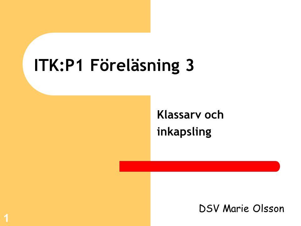 1 ITK:P1 Föreläsning 3 Klassarv och inkapsling DSV Marie Olsson