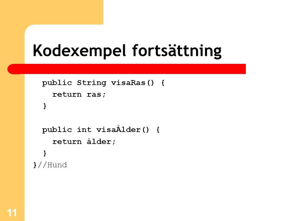 11 Kodexempel fortsättning public String visaRas() { return ras; } public int visaÅlder() { return ålder; } }//Hund