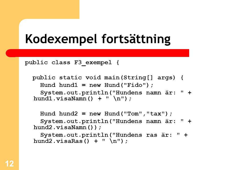 12 Kodexempel fortsättning public class F3_exempel { public static void main(String[] args) { Hund hund1 = new Hund(