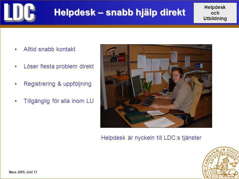 Mars 2005, bild 11 Helpdesk – snabb hjälp direkt Alltid snabb kontakt Löser flesta problem direkt Registrering & uppföljning Tillgänglig för alla inom LU Helpdesk är nyckeln till LDC:s tjänster HelpdeskochUtbildning