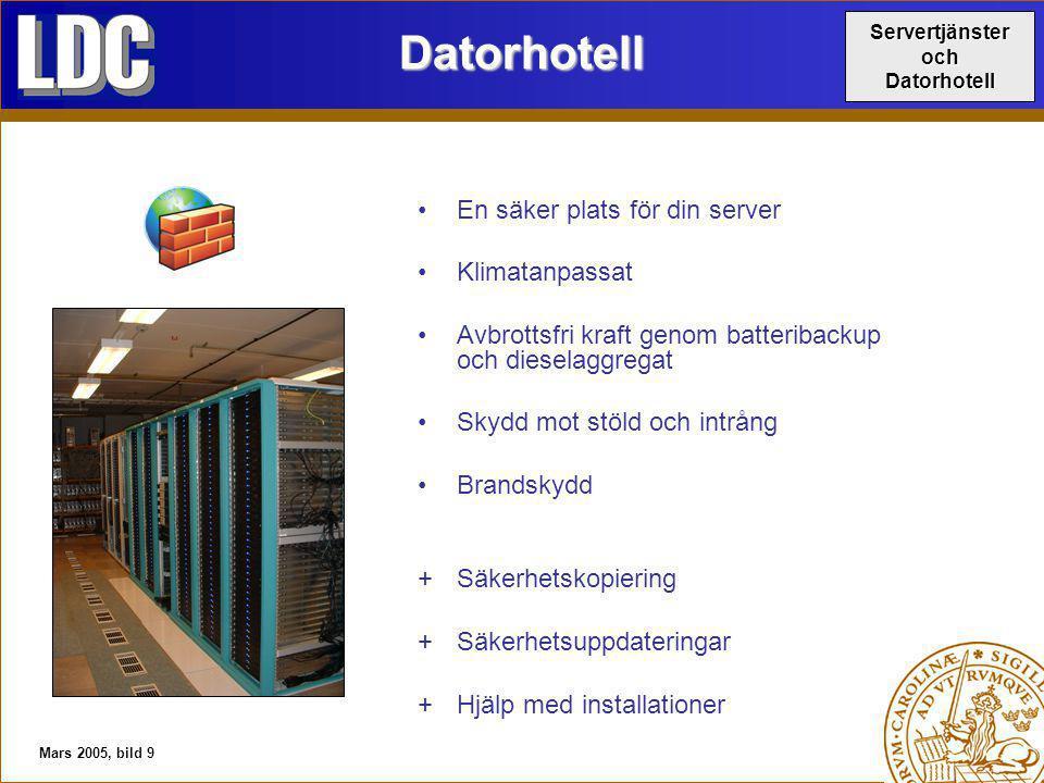 Mars 2005, bild 9Datorhotell En säker plats för din server Klimatanpassat Avbrottsfri kraft genom batteribackup och dieselaggregat Skydd mot stöld och intrång Brandskydd  Säkerhetskopiering  Säkerhetsuppdateringar  Hjälp med installationer ServertjänsterochDatorhotell