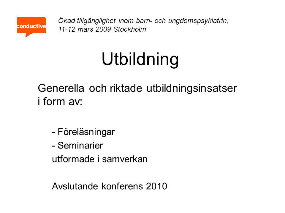 Utbildning Generella och riktade utbildningsinsatser i form av: - Föreläsningar - Seminarier utformade i samverkan Avslutande konferens 2010 Ökad till