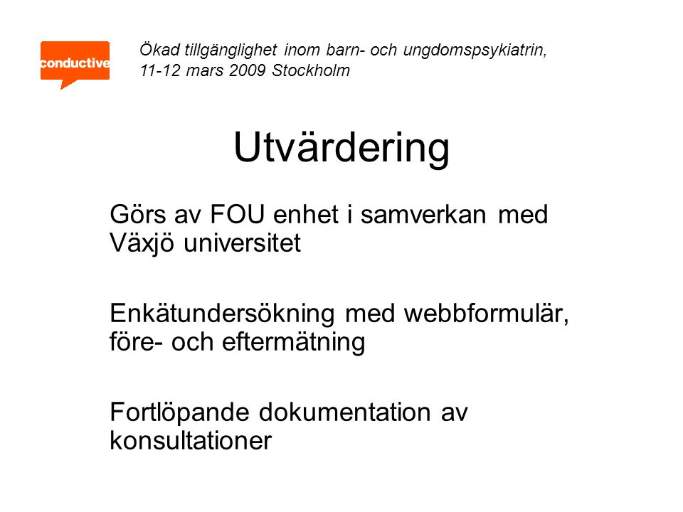 Utvärdering Görs av FOU enhet i samverkan med Växjö universitet Enkätundersökning med webbformulär, före- och eftermätning Fortlöpande dokumentation a