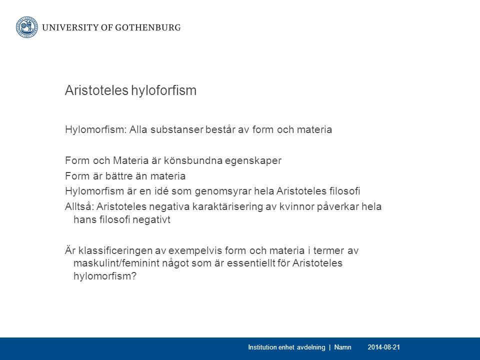 Aristoteles hyloforfism Hylomorfism: Alla substanser består av form och materia Form och Materia är könsbundna egenskaper Form är bättre än materia Hy