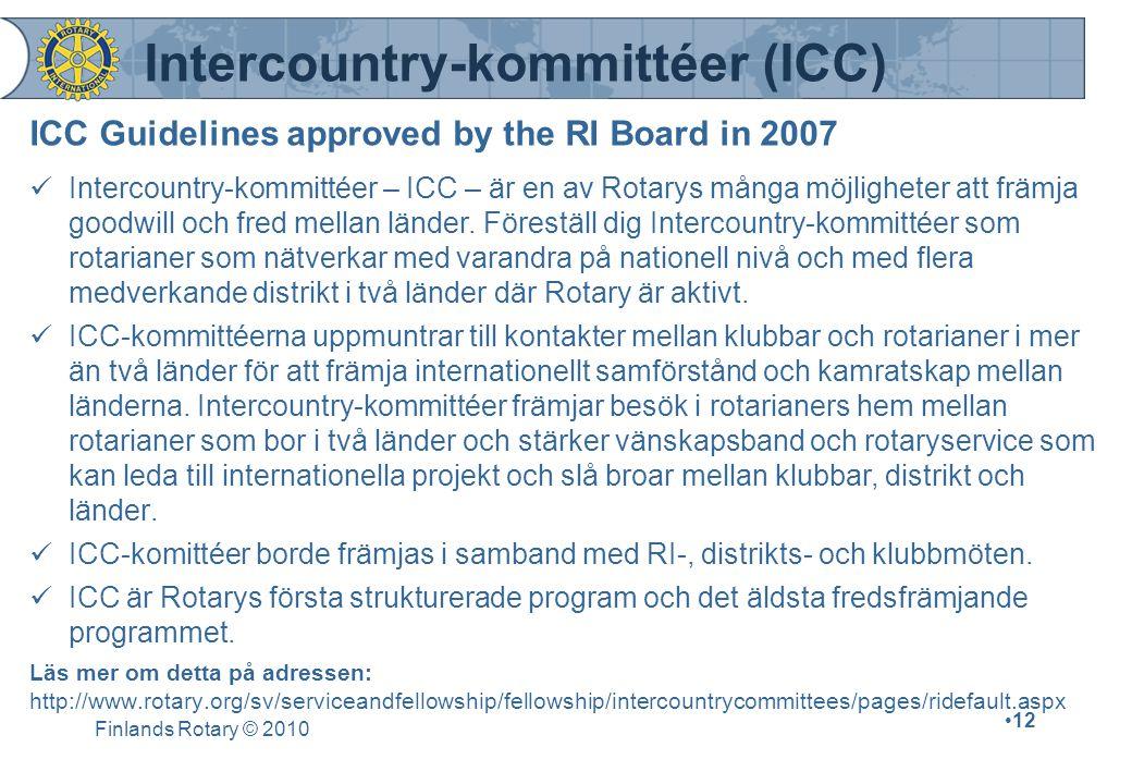 Finlands Rotary © 2010 12 Intercountry-kommittéer (ICC) ICC Guidelines approved by the RI Board in 2007 Intercountry-kommittéer – ICC – är en av Rotarys många möjligheter att främja goodwill och fred mellan länder.