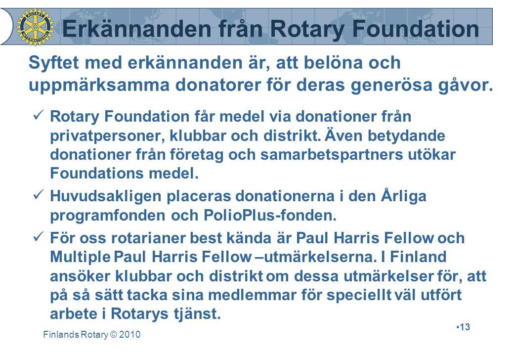 Finlands Rotary © 2010 13 Erkännanden från Rotary Foundation Syftet med erkännanden är, att belöna och uppmärksamma donatorer för deras generösa gåvor.