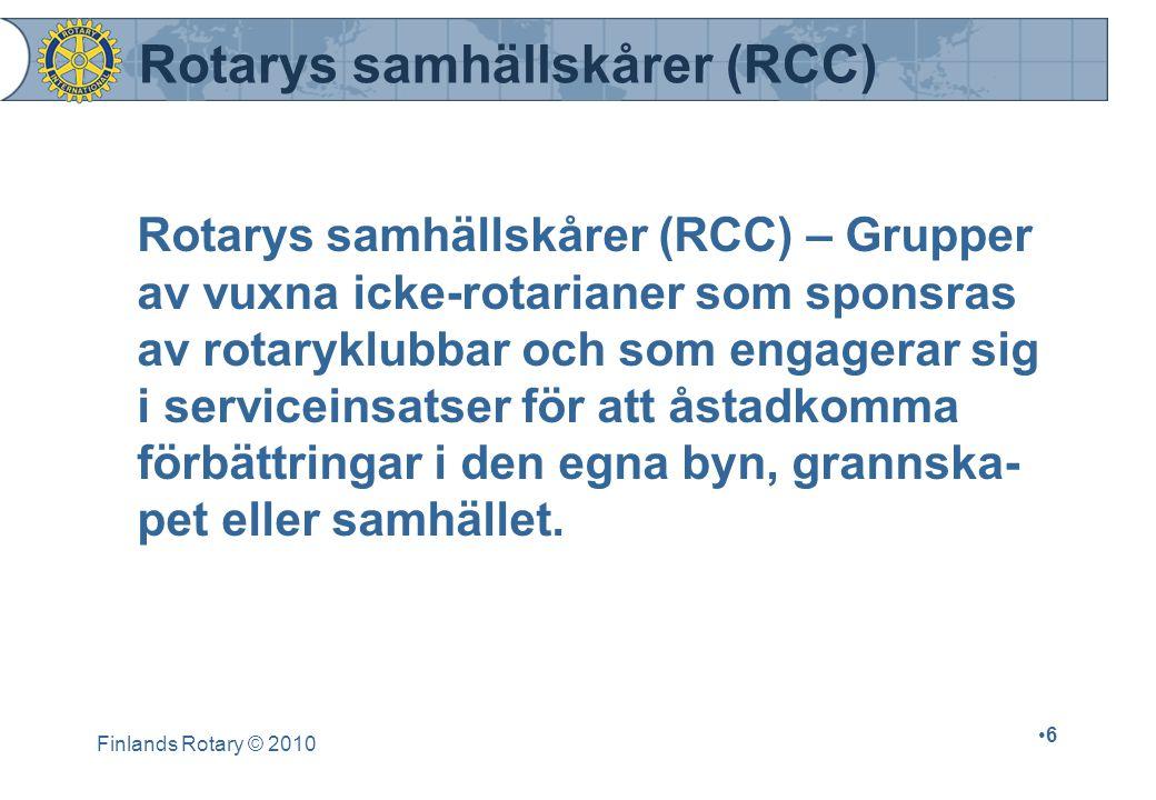 Finlands Rotary © 2010 6 Rotarys samhällskårer (RCC) – Grupper av vuxna icke-rotarianer som sponsras av rotaryklubbar och som engagerar sig i serviceinsatser för att åstadkomma förbättringar i den egna byn, grannska- pet eller samhället.