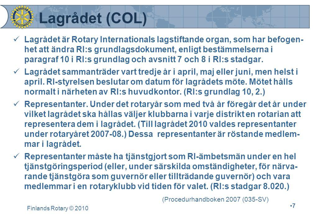 Finlands Rotary © 2010 7 Lagrådet är Rotary Internationals lagstiftande organ, som har befogen- het att ändra RI:s grundlagsdokument, enligt bestämmelserna i paragraf 10 i RI:s grundlag och avsnitt 7 och 8 i RI:s stadgar.